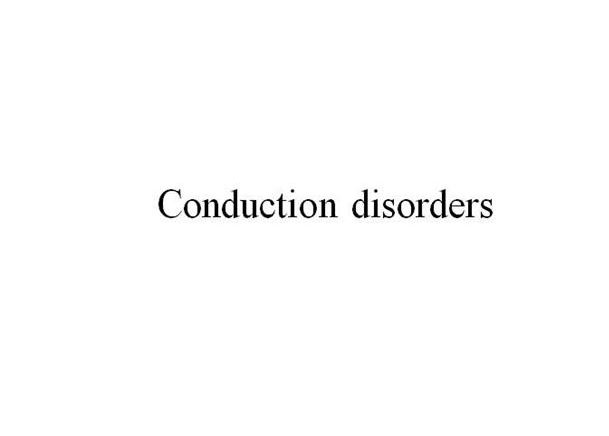 Conduction Disorder